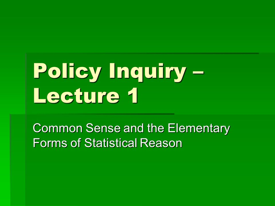 Policy Inquiry – Lecture 1 Common Sense and the Elementary Forms of Statistical Reason