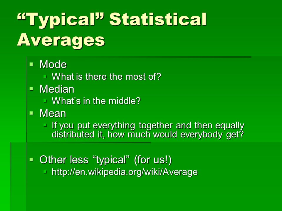 Typical Statistical Averages Mode Mode What is there the most of.