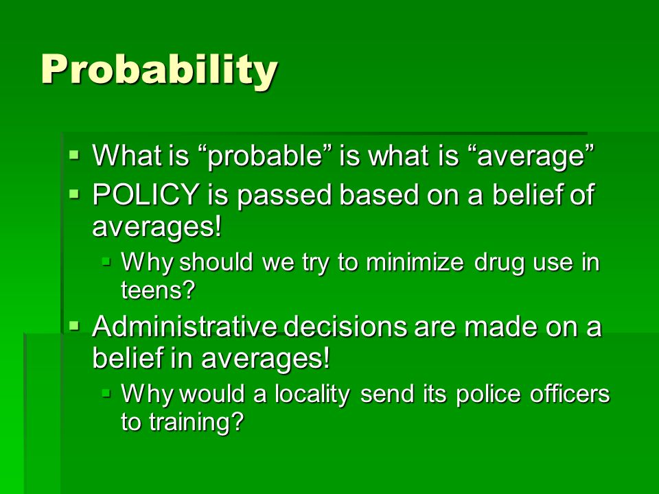 Probability What is probable is what is average What is probable is what is average POLICY is passed based on a belief of averages.