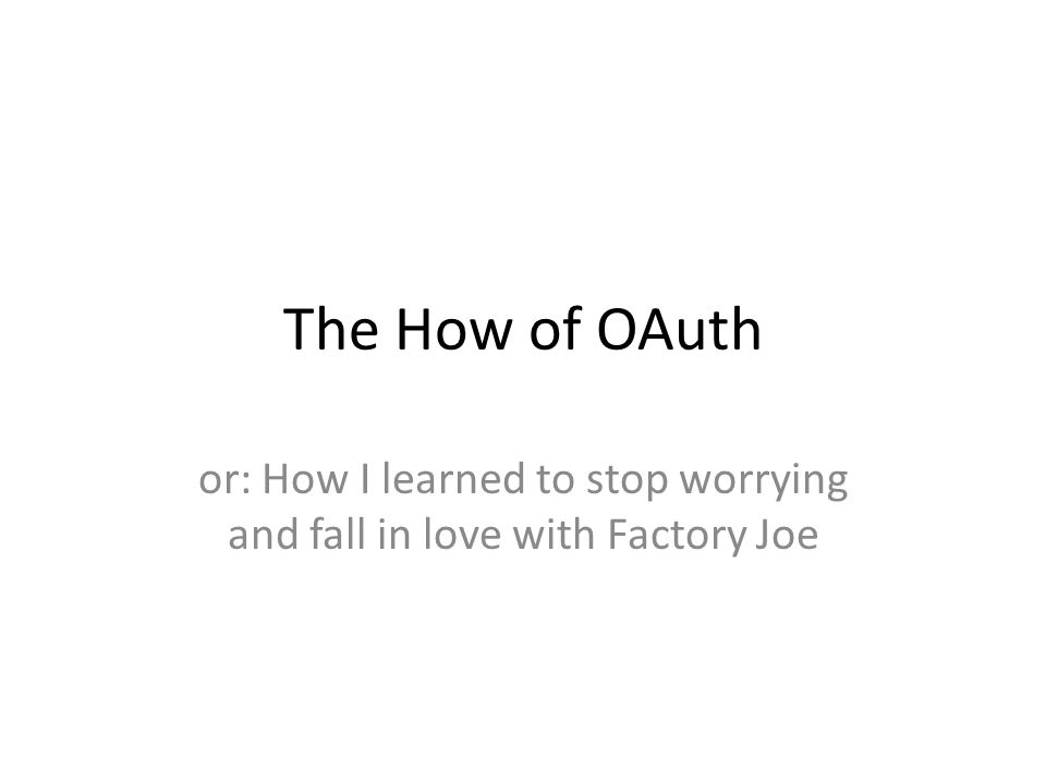 The How of OAuth or: How I learned to stop worrying and fall in love with Factory Joe