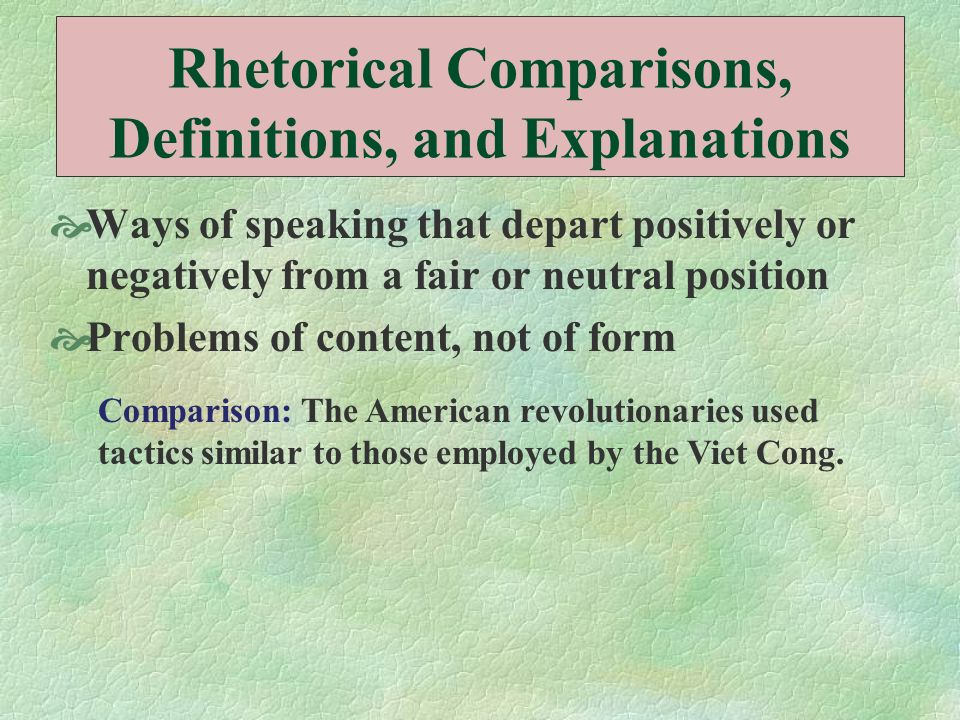 Rhetorical Comparisons, Definitions, and Explanations Ways of speaking that depart positively or negatively from a fair or neutral position Problems o