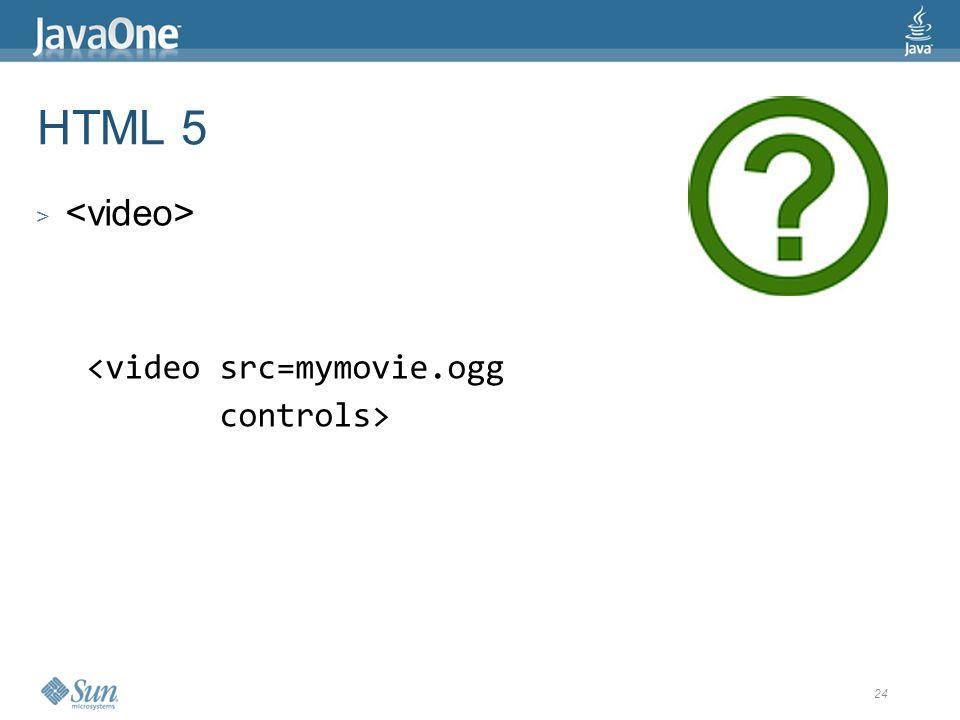 24 HTML 5 > <video src=mymovie.ogg controls>