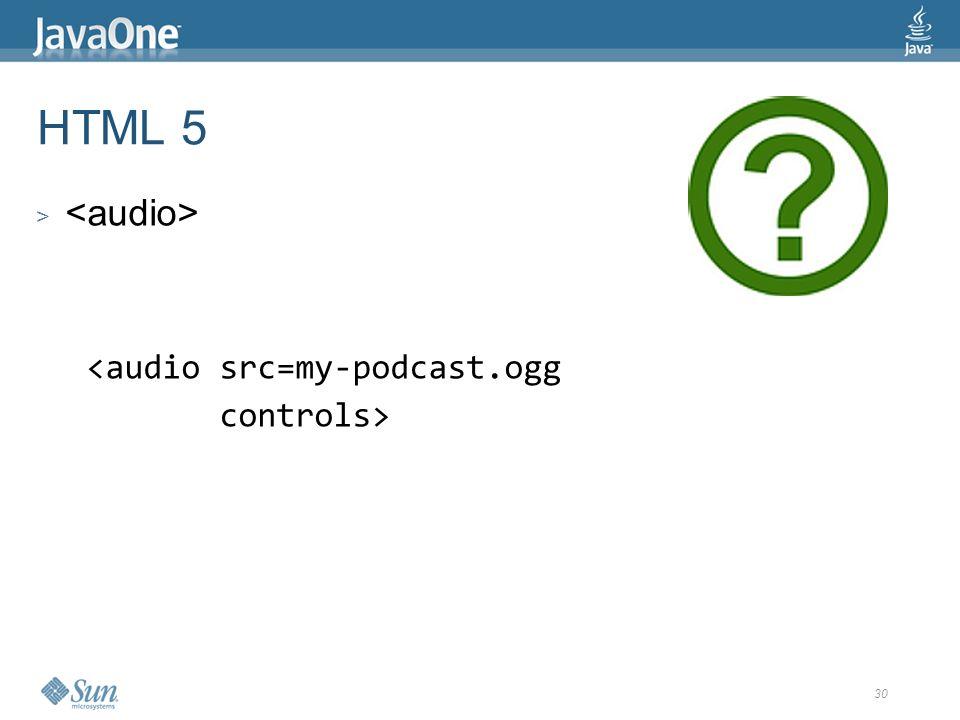 30 HTML 5 > <audio src=my-podcast.ogg controls>