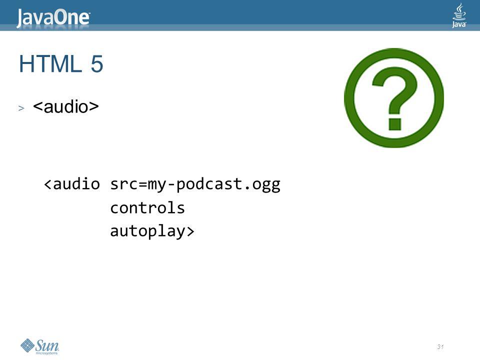 31 HTML 5 > <audio src=my-podcast.ogg controls autoplay>