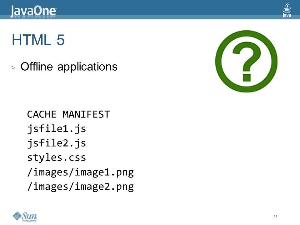 38 HTML 5 > Offline applications CACHE MANIFEST jsfile1.js jsfile2.js styles.css /images/image1.png /images/image2.png
