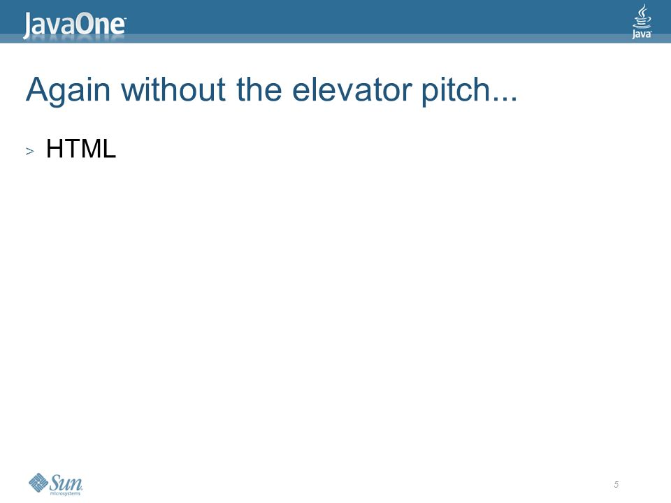 6 Again without the elevator pitch... > HTML > CSS