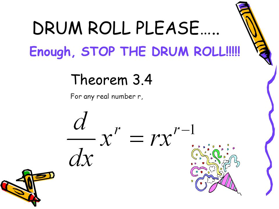 DRUM ROLL PLEASE….. Theorem 3.4 For any real number r, Enough, STOP THE DRUM ROLL!!!!!
