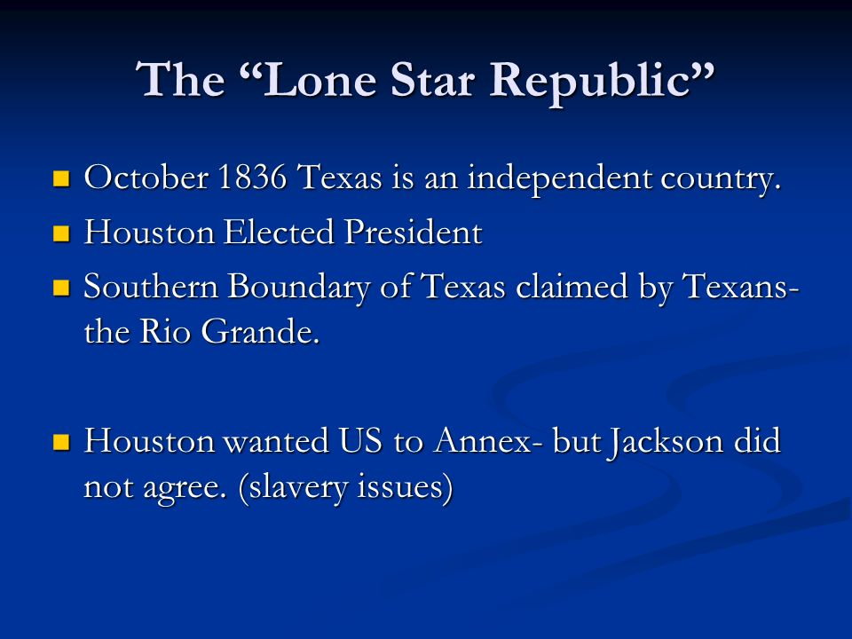 The Lone Star Republic October 1836 Texas is an independent country. October 1836 Texas is an independent country. Houston Elected President Houston E