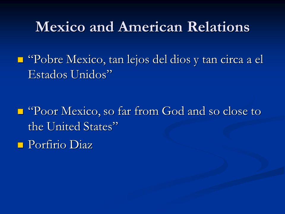 Mexico and American Relations Pobre Mexico, tan lejos del dios y tan circa a el Estados Unidos Pobre Mexico, tan lejos del dios y tan circa a el Estad