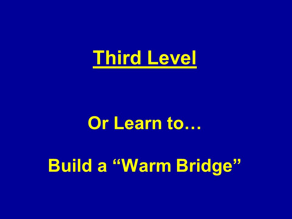 Third Level Or Learn to… Build a Warm Bridge