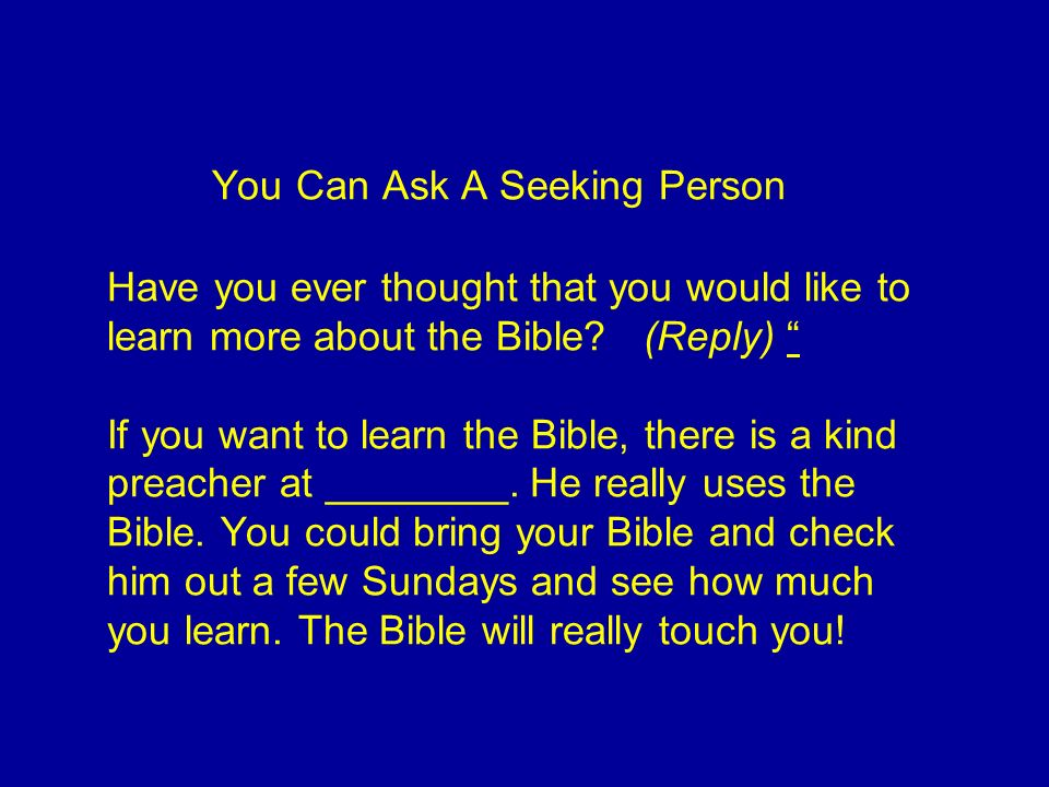 You Can Ask A Seeking Person Have you ever thought that you would like to learn more about the Bible.