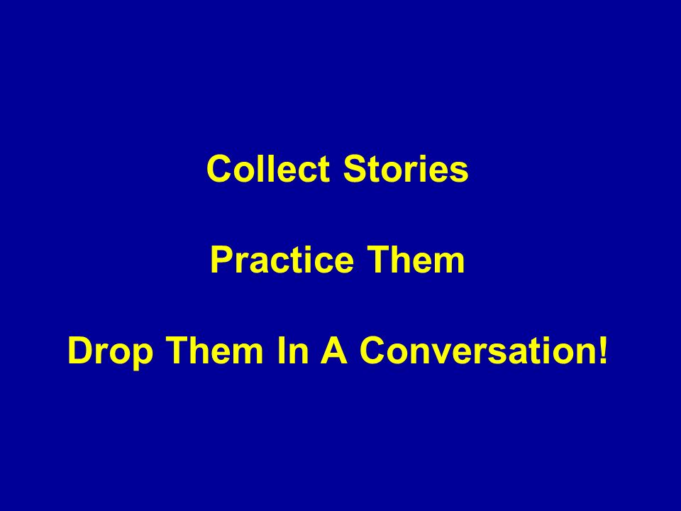 Collect Stories Practice Them Drop Them In A Conversation!