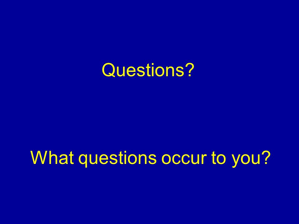 Questions What questions occur to you