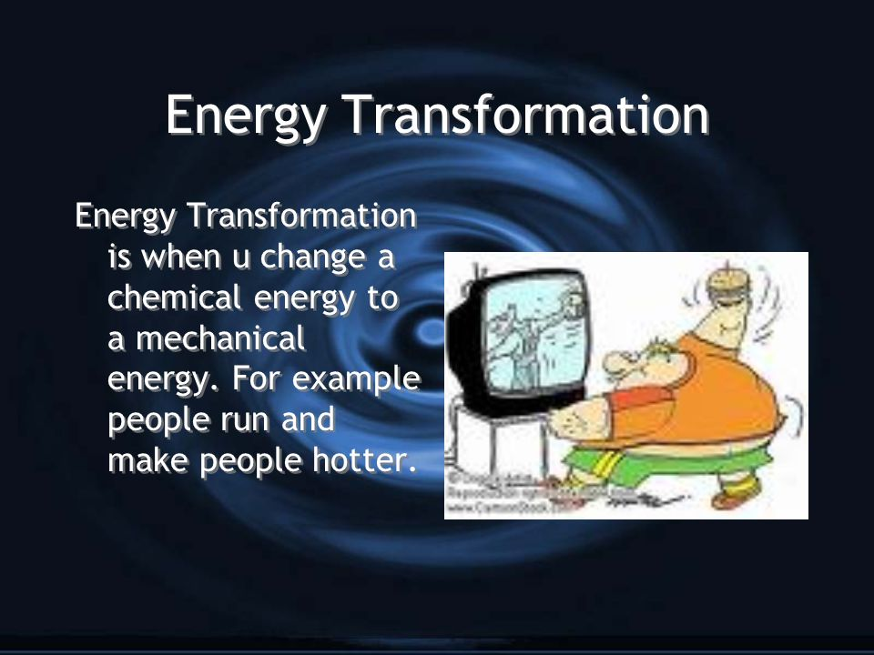 Energy Transformation Energy Transformation is when u change a chemical energy to a mechanical energy. For example people run and make people hotter.