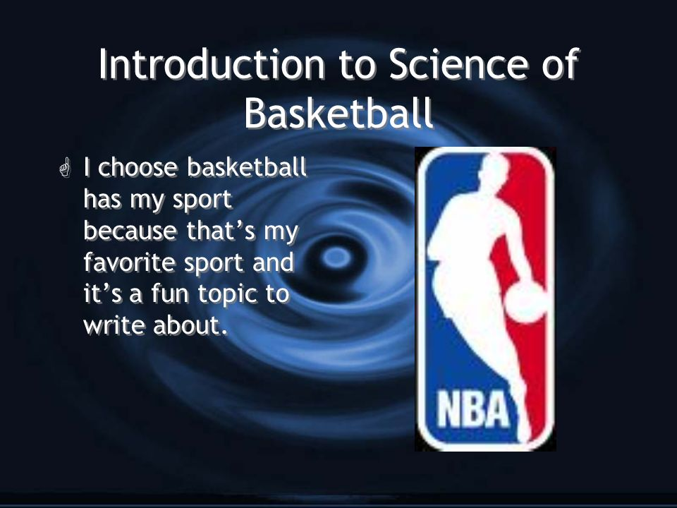 Introduction to Science of Basketball G I choose basketball has my sport because thats my favorite sport and its a fun topic to write about.