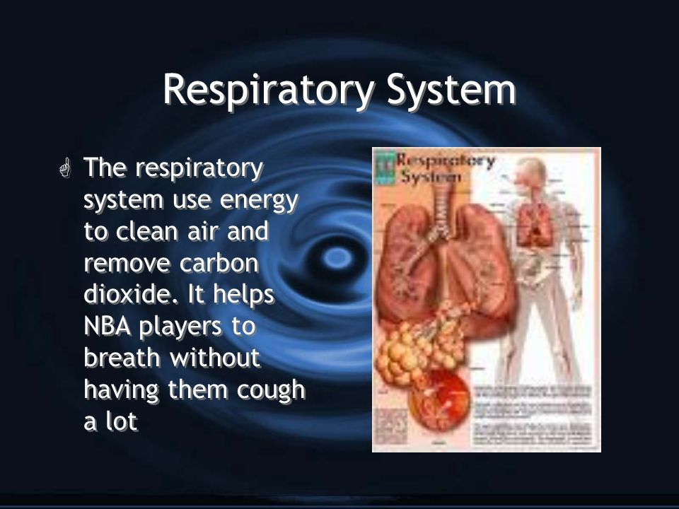 Respiratory System G The respiratory system use energy to clean air and remove carbon dioxide. It helps NBA players to breath without having them coug