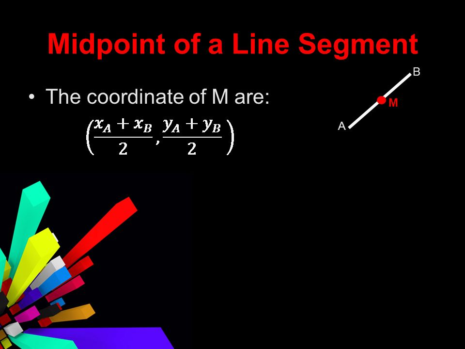 Midpoint of a Line Segment The coordinate of M are: M B A