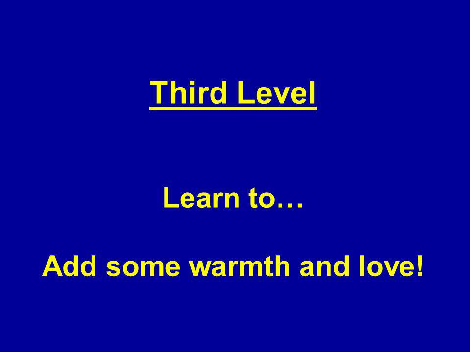 Third Level Learn to… Add some warmth and love!