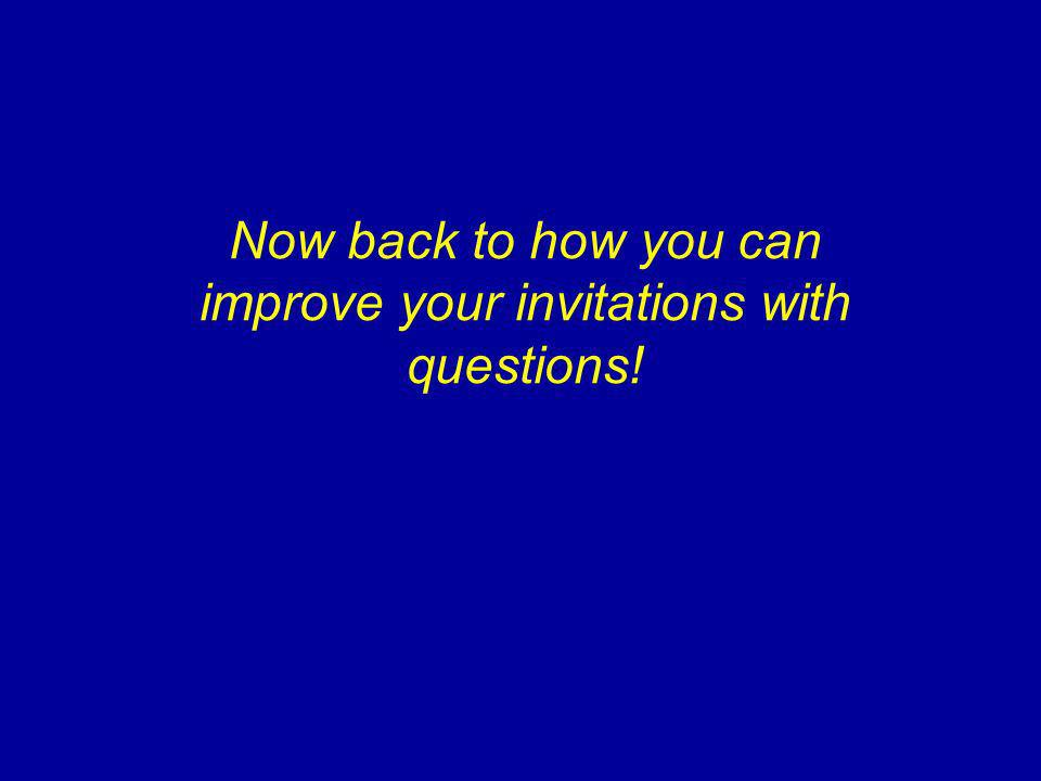 Now back to how you can improve your invitations with questions!