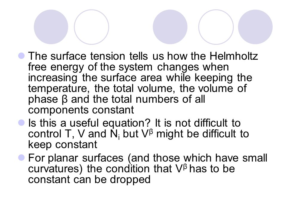 The surface tension tells us how the Helmholtz free energy of the system changes when increasing the surface area while keeping the temperature, the t