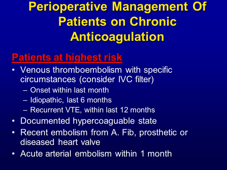 Perioperative Management Of Patients on Chronic Anticoagulation Patients at highest risk Venous thromboembolism with specific circumstances (consider