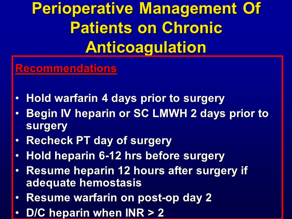 Perioperative Management Of Patients on Chronic Anticoagulation Recommendations Hold warfarin 4 days prior to surgeryHold warfarin 4 days prior to sur