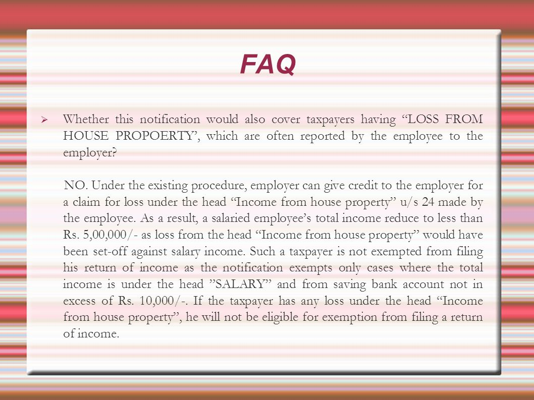 Whether this notification would also cover taxpayers having LOSS FROM HOUSE PROPOERTY, which are often reported by the employee to the employer.