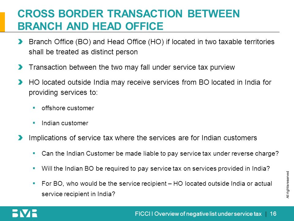 All rights reserved FICCI l Overview of negative list under service tax CROSS BORDER TRANSACTION BETWEEN BRANCH AND HEAD OFFICE Branch Office (BO) and