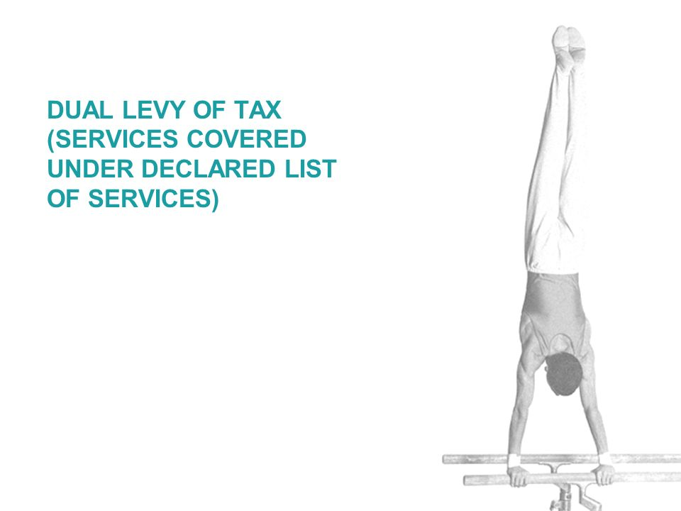 DUAL LEVY OF TAX (SERVICES COVERED UNDER DECLARED LIST OF SERVICES)