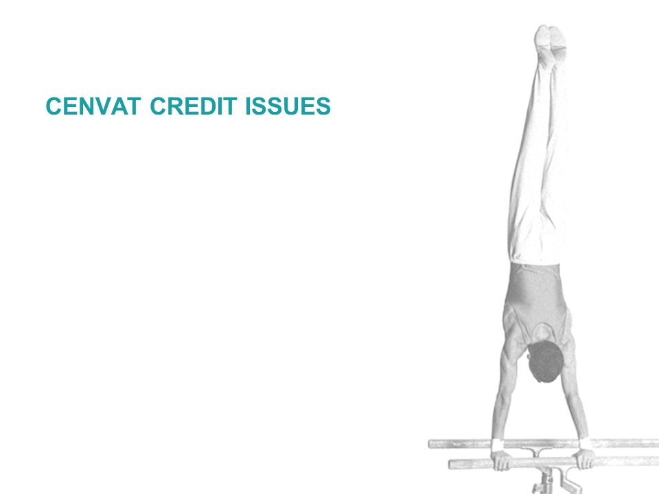CENVAT CREDIT ISSUES