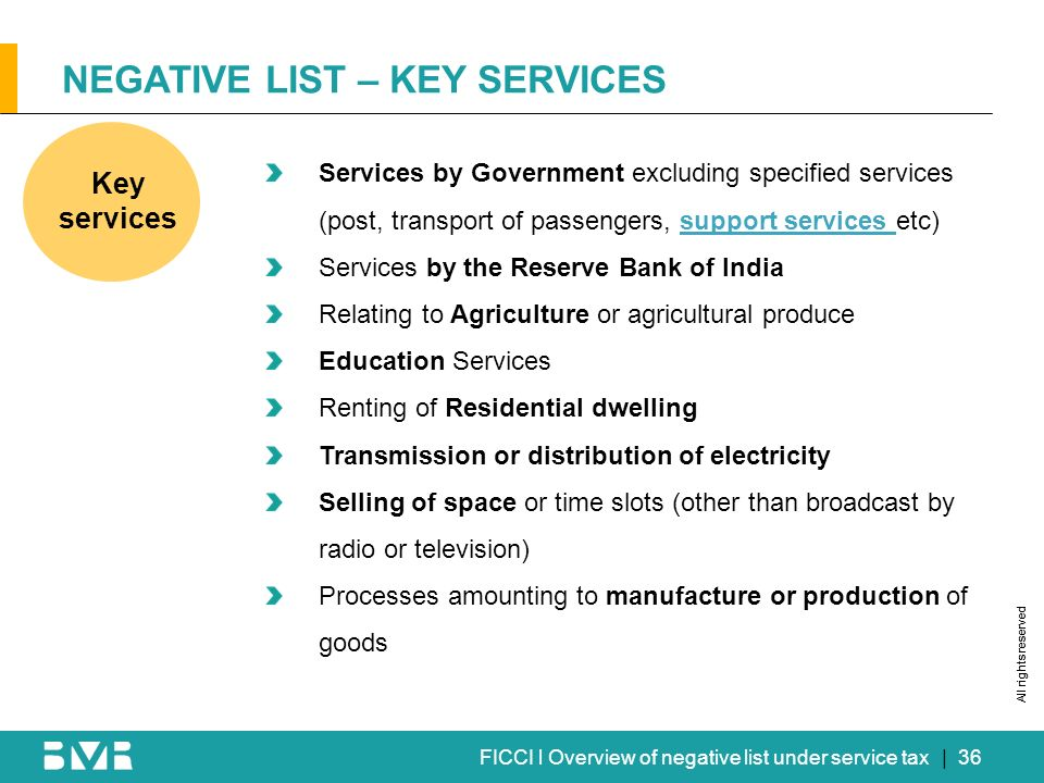 All rights reserved FICCI l Overview of negative list under service tax NEGATIVE LIST – KEY SERVICES Key services Services by Government excluding spe