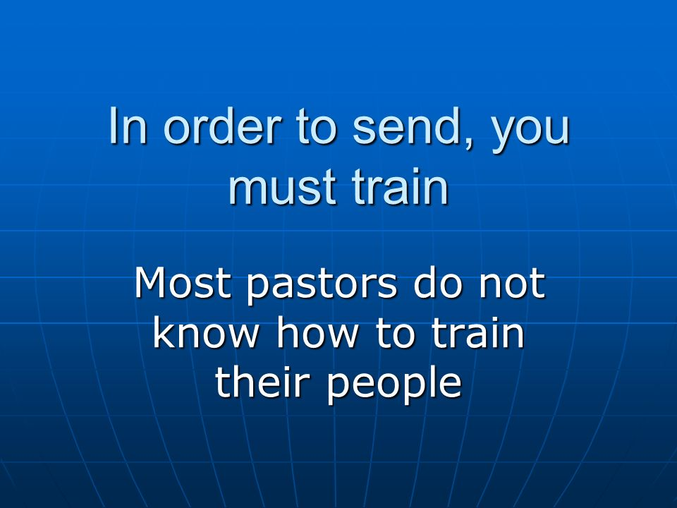 In order to send, you must train Most pastors do not know how to train their people