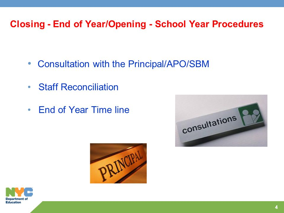 Closing - End of Year/Opening - School Year Procedures Consultation with the Principal/APO/SBM Staff Reconciliation End of Year Time line 4