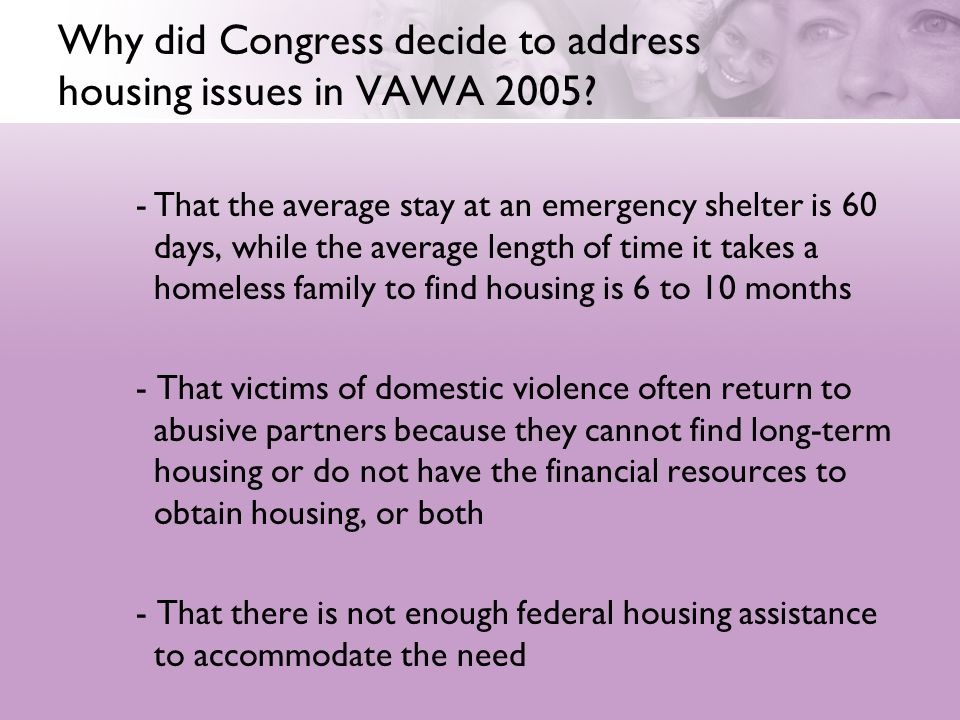 Why did Congress decide to address housing issues in VAWA 2005? -That the average stay at an emergency shelter is 60 days, while the average length of