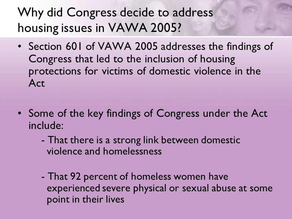Why did Congress decide to address housing issues in VAWA 2005? Section 601 of VAWA 2005 addresses the findings of Congress that led to the inclusion
