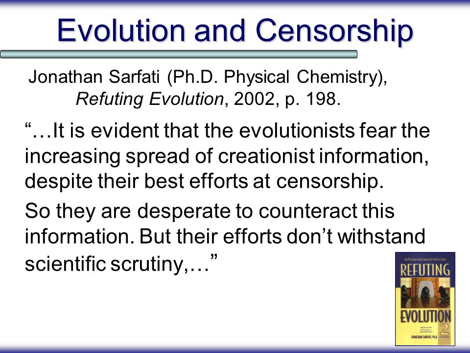 Evolution and Censorship …It is evident that the evolutionists fear the increasing spread of creationist information, despite their best efforts at ce