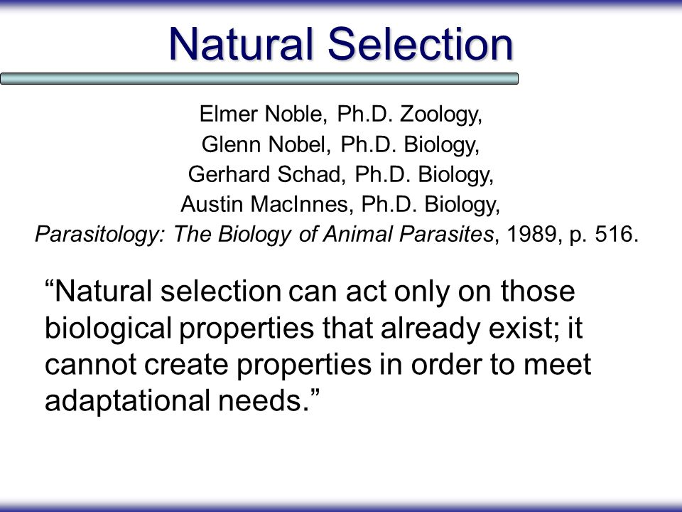 Natural Selection Natural selection can act only on those biological properties that already exist; it cannot create properties in order to meet adapt