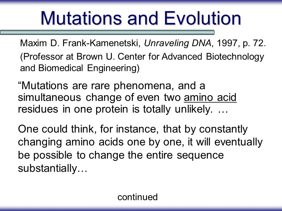 Mutations and Evolution Mutations are rare phenomena, and a simultaneous change of even two amino acid residues in one protein is totally unlikely. …