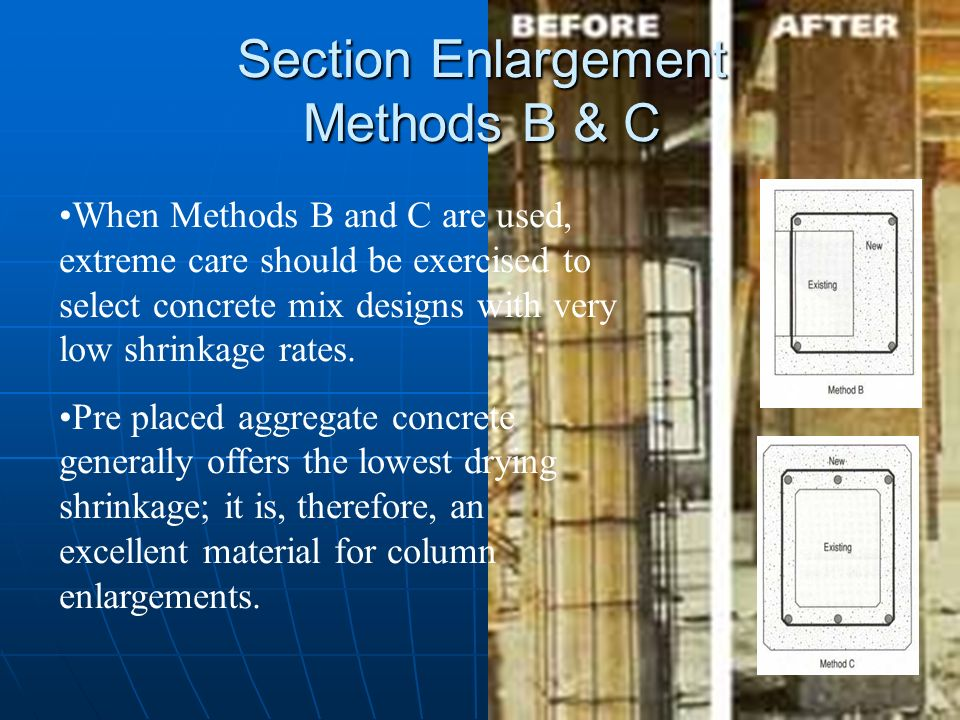 Section Enlargement Methods B & C When Methods B and C are used, extreme care should be exercised to select concrete mix designs with very low shrinka