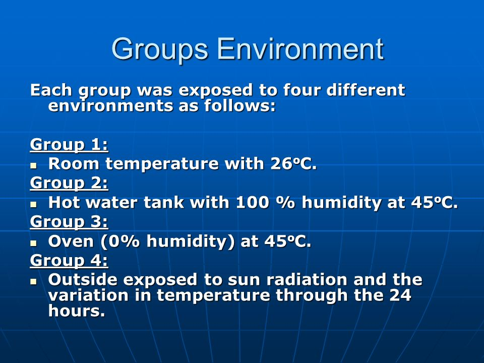 Groups Environment Each group was exposed to four different environments as follows: Group 1: Room temperature with 26 o C. Room temperature with 26 o