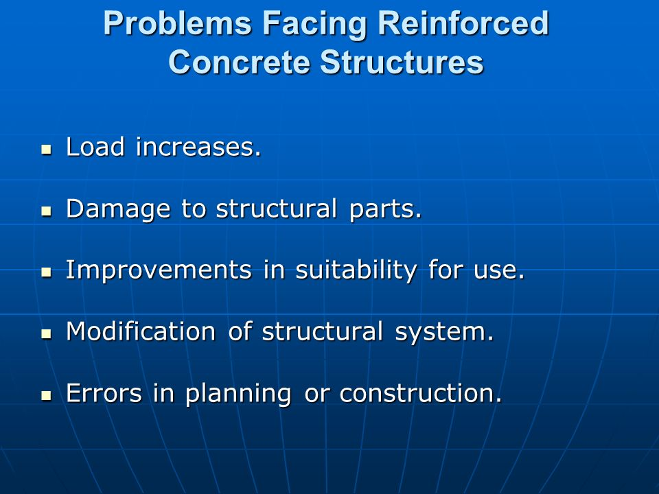 Problems Facing Reinforced Concrete Structures Load increases. Load increases. Damage to structural parts. Damage to structural parts. Improvements in