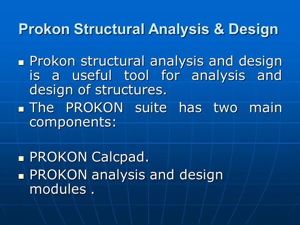 Prokon Structural Analysis & Design Prokon structural analysis and design is a useful tool for analysis and design of structures. Prokon structural an
