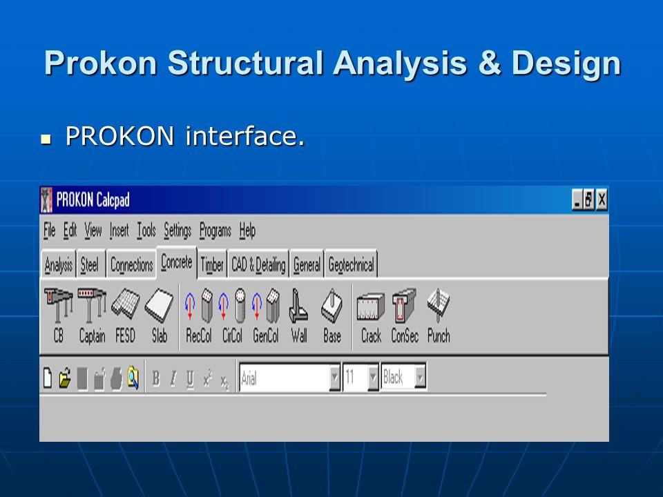 Prokon Structural Analysis & Design PROKON interface. PROKON interface.