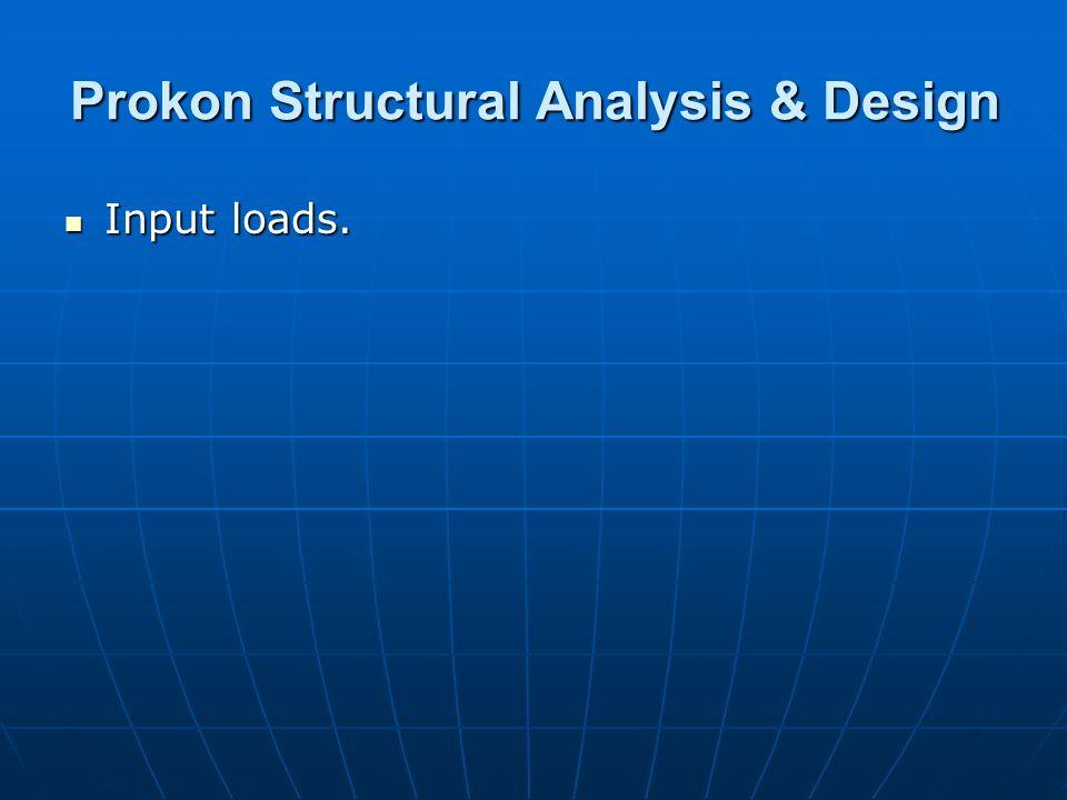 Prokon Structural Analysis & Design Input loads. Input loads.