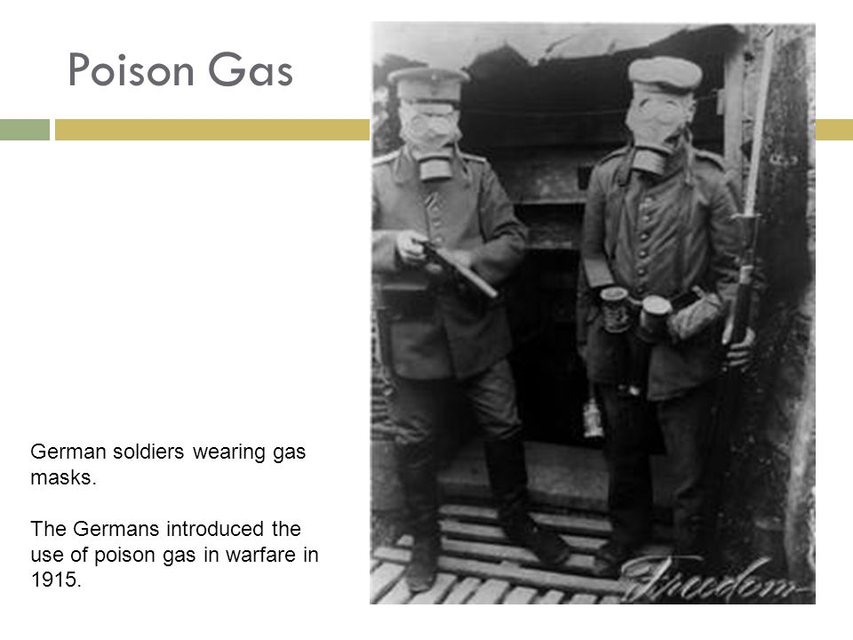 Poison Gas German soldiers wearing gas masks. The Germans introduced the use of poison gas in warfare in 1915.