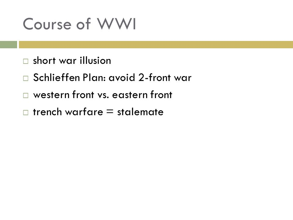 Course of WWI short war illusion Schlieffen Plan: avoid 2-front war western front vs. eastern front trench warfare = stalemate