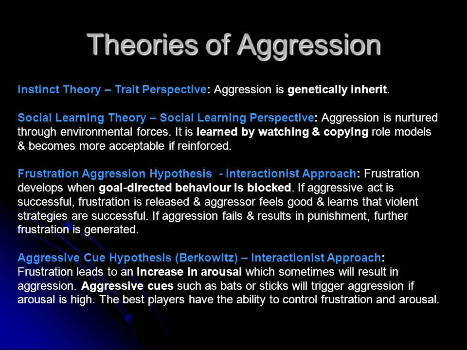 Theories of Aggression Instinct Theory – Trait Perspective: Aggression is genetically inherit. Social Learning Theory – Social Learning Perspective: A