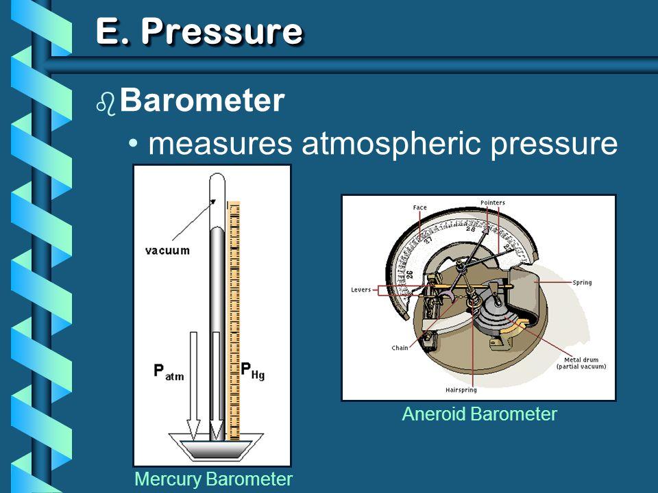 E. Pressure b Barometer measures atmospheric pressure Mercury Barometer Aneroid Barometer