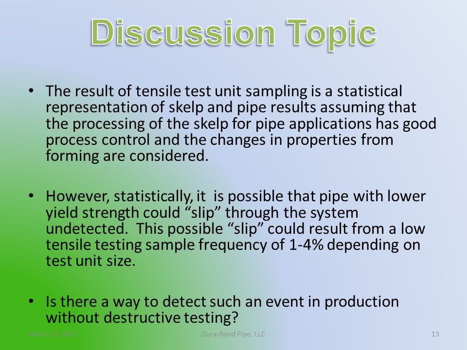 March 22, 2010Dura-Bond Pipe, LLC13 The result of tensile test unit sampling is a statistical representation of skelp and pipe results assuming that t