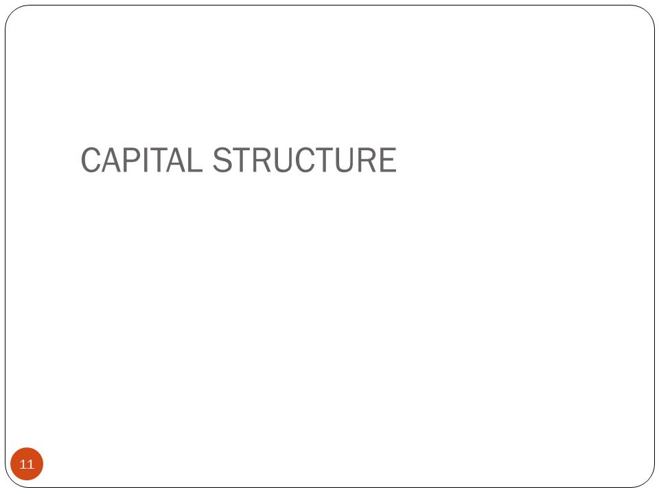 CAPITAL STRUCTURE 11